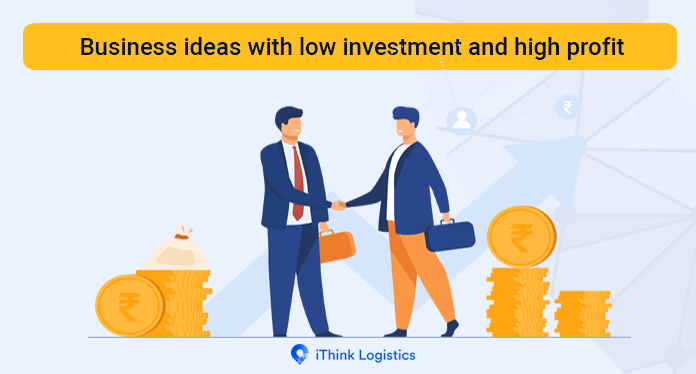 Low investment business ideas with high profit in 2021