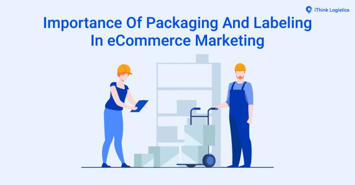 Importance Of Packaging And Labeling In eCommerce Marketing